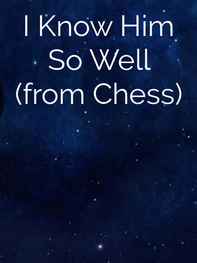 I Know Him So Well (from Chess)
