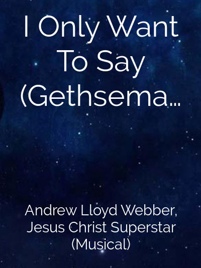 I Only Want To Say (Gethsemane)