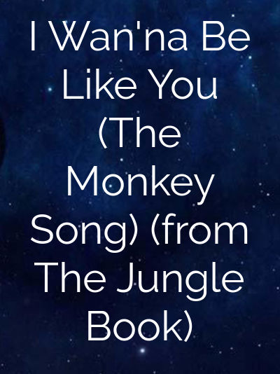 I Wan'na Be Like You (The Monkey Song) (from The Jungle Book)