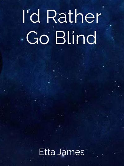 I'd Rather Go Blind