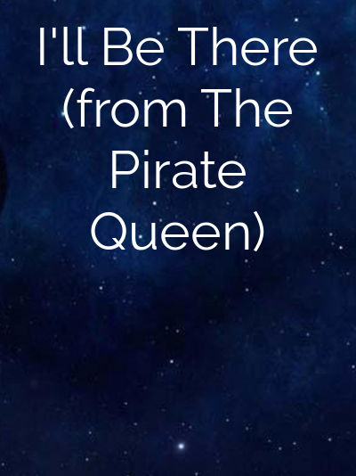 I'll Be There (from The Pirate Queen)