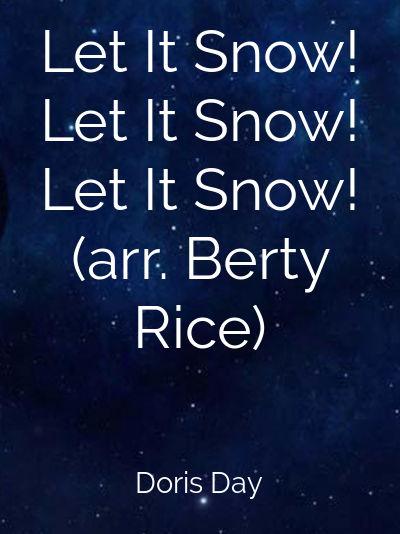 Let It Snow! Let It Snow! Let It Snow! (arr. Berty Rice)