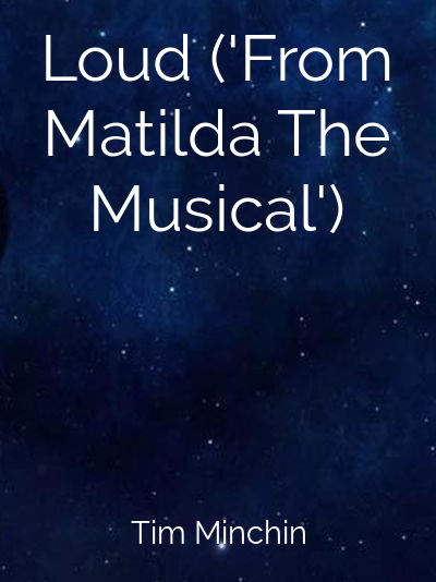 Loud ('From Matilda The Musical')