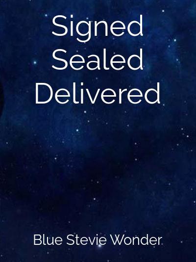 Signed, Sealed, Delivered