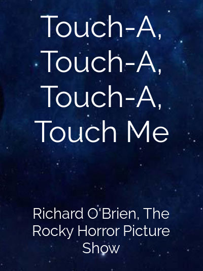 Touch-A, Touch-A, Touch-A, Touch Me