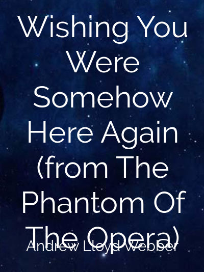Wishing You Were Somehow Here Again (from The Phantom Of The Opera)