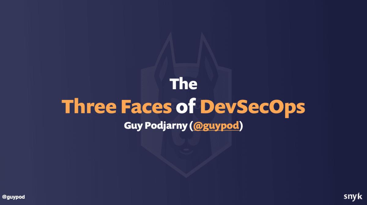 the three faces of devsecops by guy podjarny
