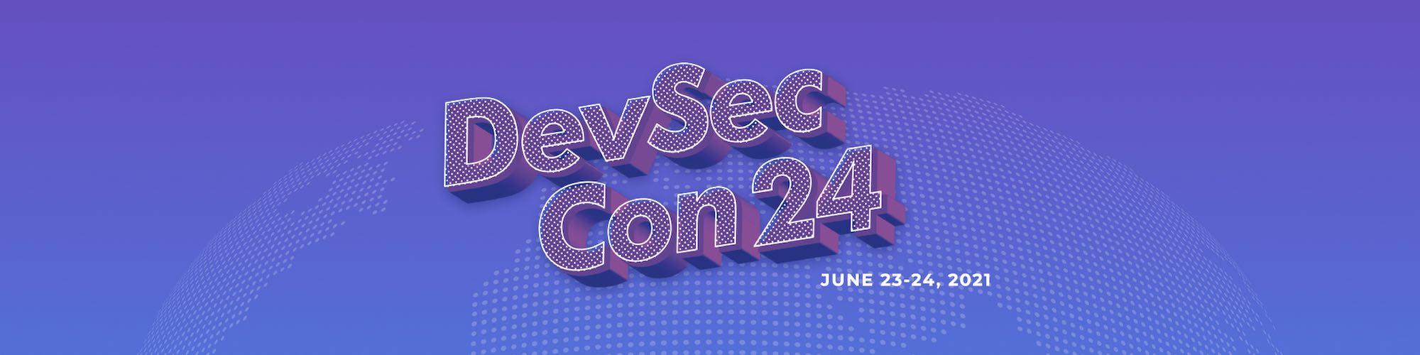 DevSecCon24 2021 is June 23-24