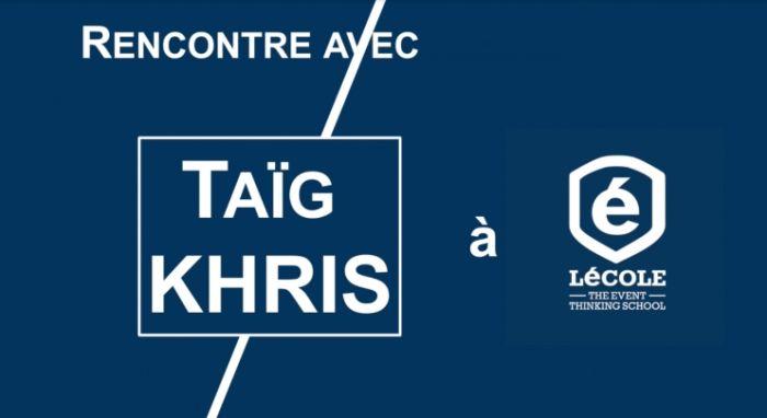 Rencontre avec Taïg KHRIS