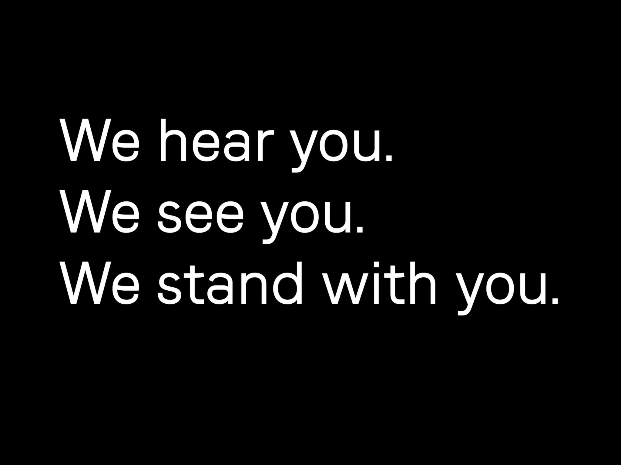 A statement saying We hear you we see you we stand by you.