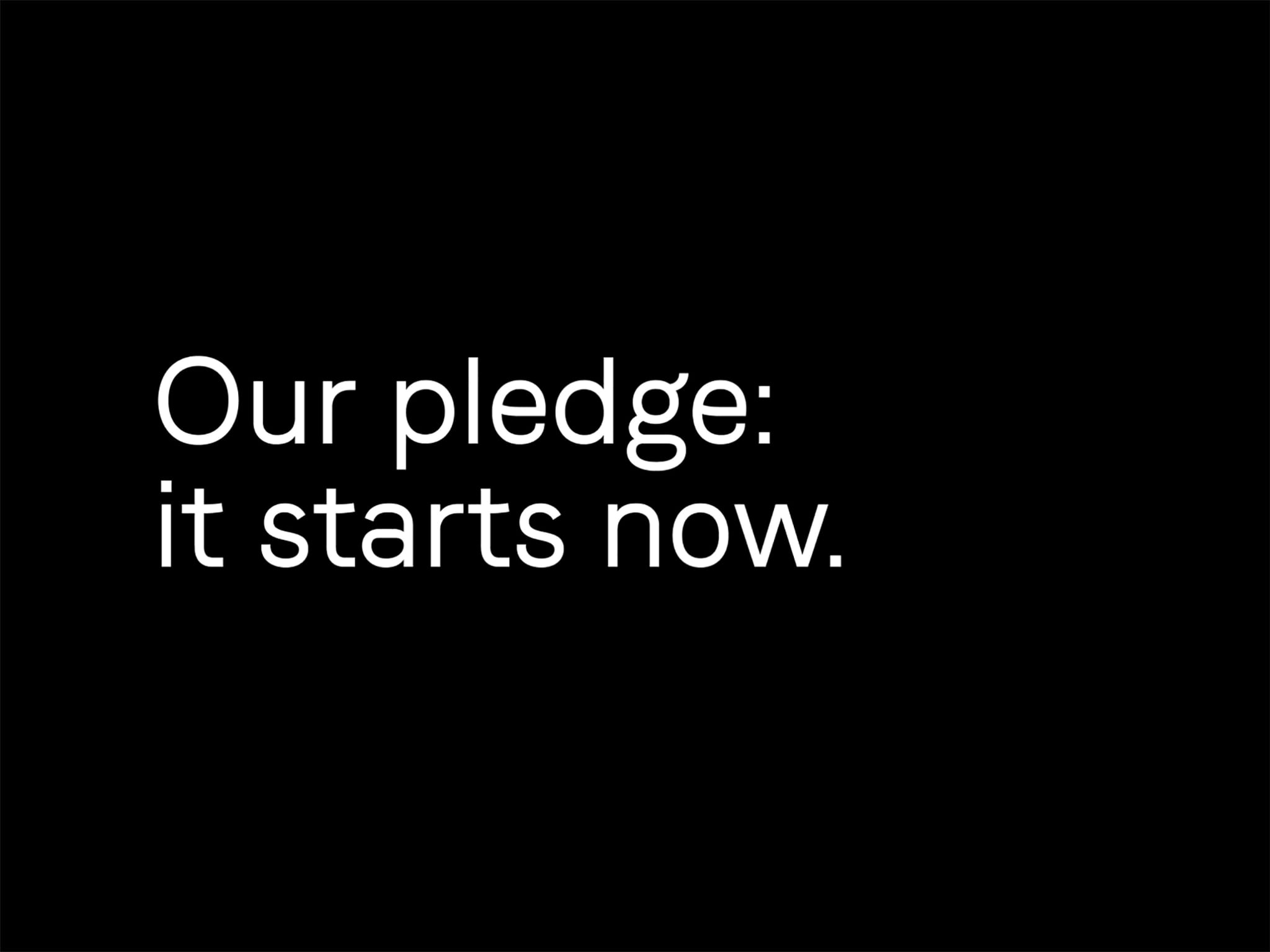 Our Pledge: It Starts Now, written in white type on a black background.