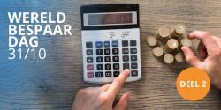 Hoeveel bespaart u met deze tips? Wereldbespaardag deel 2!