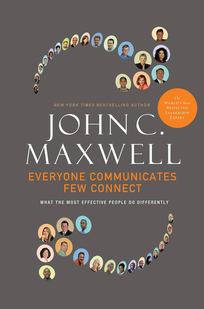 John Maxwell: Everybody Communicates Few Connect