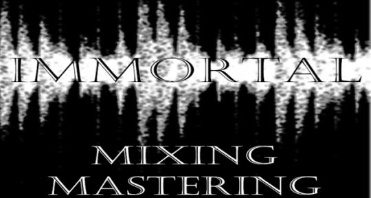 Mixing & Mastering - Immortal Mixing & Mastering