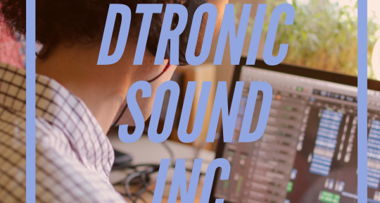 Mixer, Producer, Songwriter - DTronic Sound Inc.
