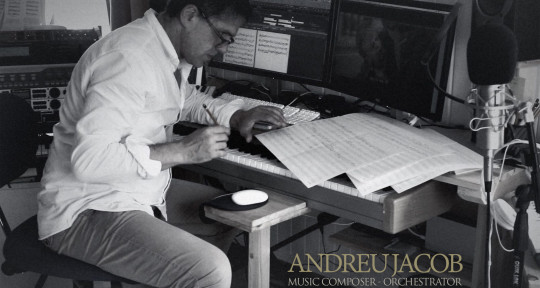 Music Composer / Orchestrator  - Andreu Jacob