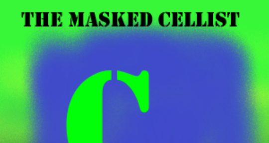 Play Cello, Write music, - The Masked Cellist