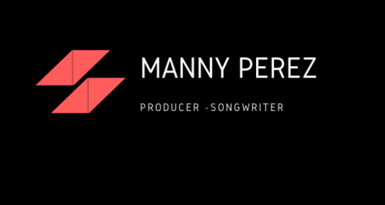 Producer and Songwriter - Manny Perez