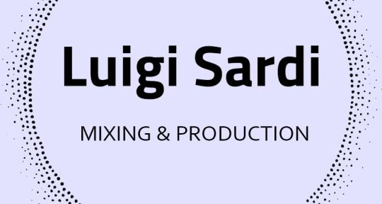 Mixing Engineer and Producer - Luigi Sardi