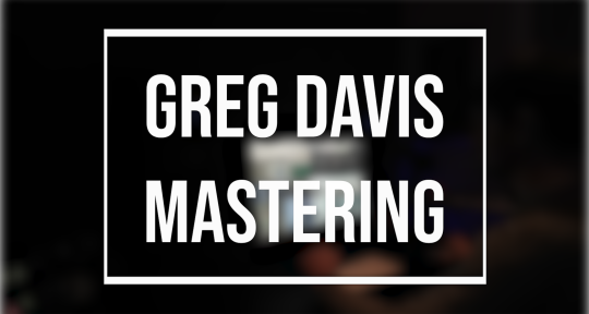 Mastering Engineer - Greg Davis Mastering