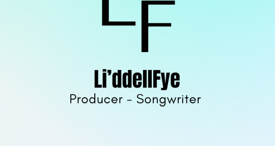 Producer,Songwriter - Li'ddellFye