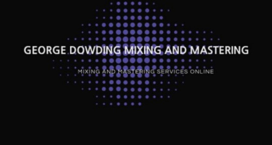 Bespoke Mixing & Mastering  - George Dowding