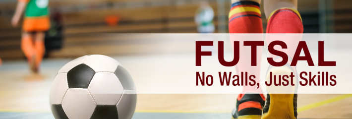 Futsal - No Walls. Just Skills.