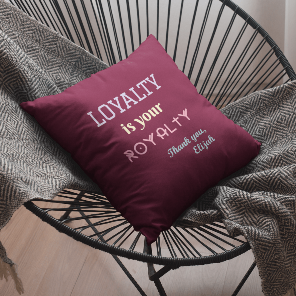 Custom pillow case with text: loyalty is royalty