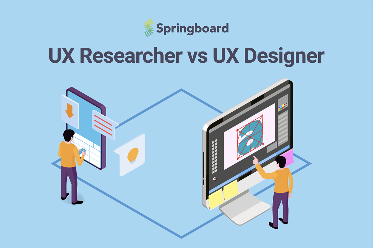 Ux Researcher Vs Ux Designer What Is The Difference Springboard Blog