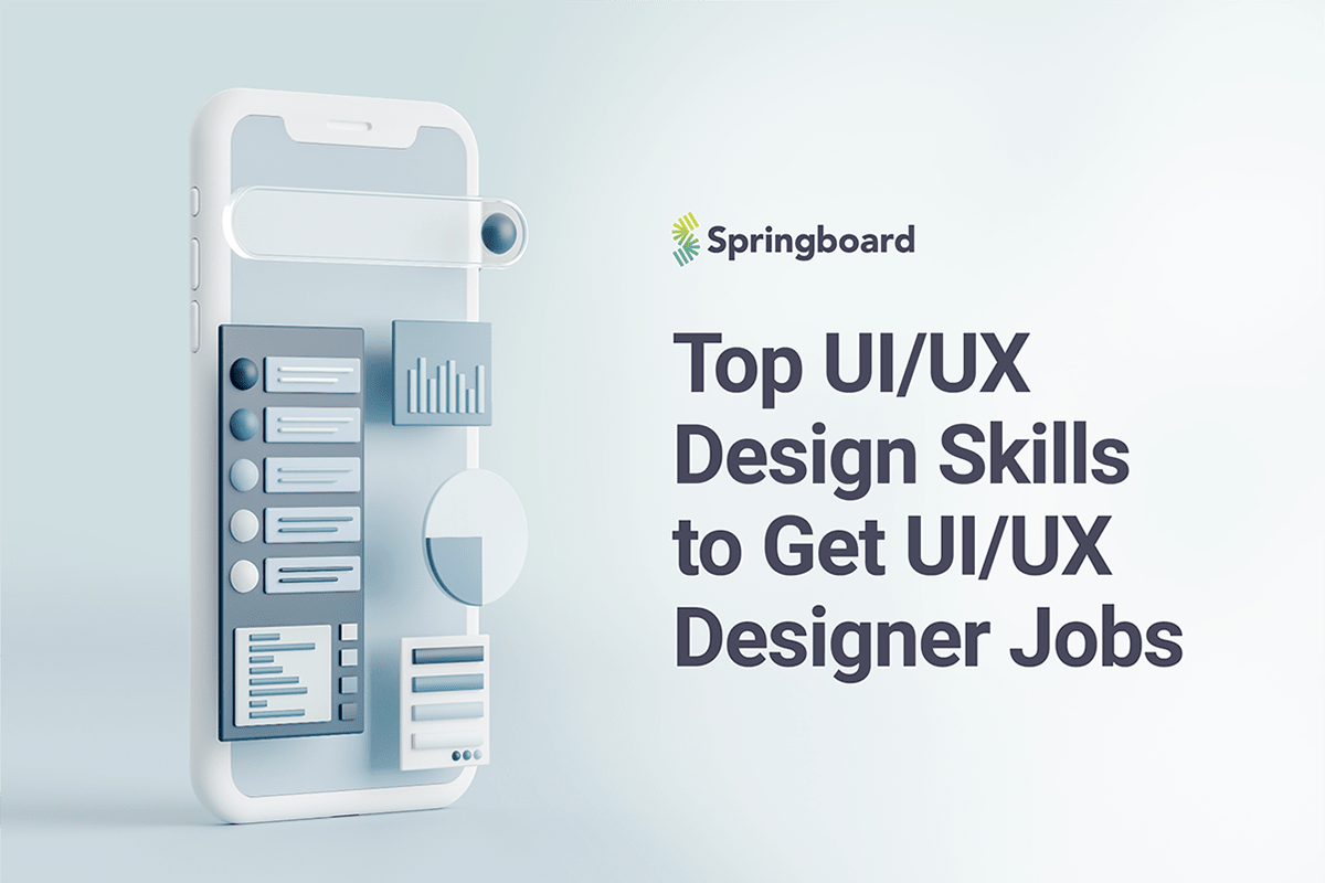 Top Ui Ux Design Skills To Land Ui Ux Designer Jobs Springboard Blog