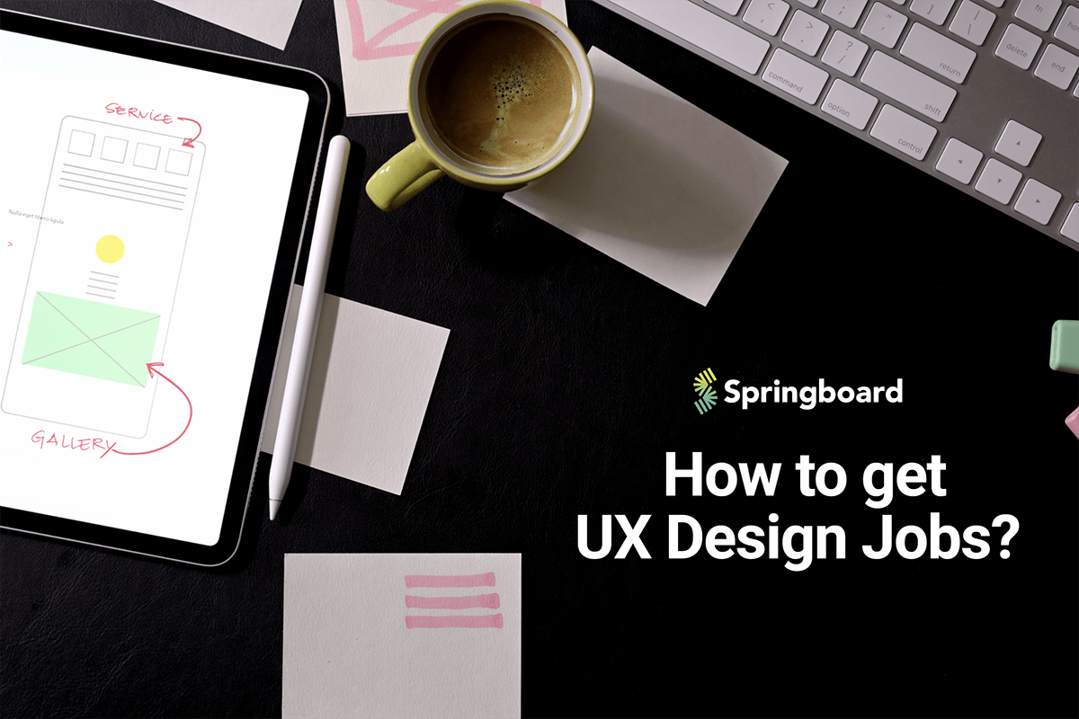 How To Get Ux Design Jobs Springboard Blog
