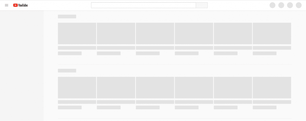 Sites like YouTube and Facebook use skeleton, or placeholder, screens