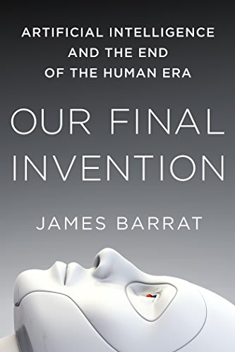 Our Final Invention – Artificial Intelligence and the End of the Human Era
