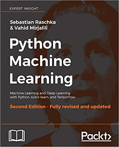 Python Machine Learning - Machine Learning and Deep Learning with Python, scikit-learn, and TensorFlow