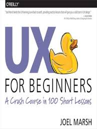 UX for Beginners: A Crash Course in 100 Short Lessons