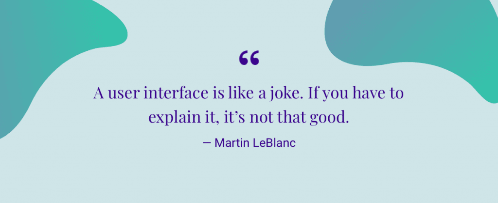 """A user interface is like a joke. If you have to explain it, it's not that good."" — Martin LeBlanc"