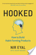 """""""Hooked: How to Build Habit-Forming Products"""" by Nir Eyal, with Ryan Hoover"""