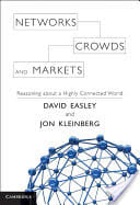 """""""Networks, Crowds, and Markets: Reasoning About a Highly Connected World"""" by David Easley and Jon Kleinberg"""