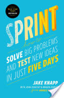 """""""Sprint: How to Solve Big Problems and Test New Ideas in Just Five Days"""" by Jake Knapp, John Zeratsky, and Braden Kowitz"""