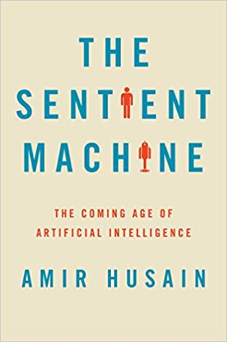 The Sentient Machine - The Coming Age of Artificial Intelligence by Amir Husain