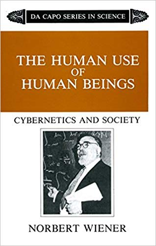 The Human Use of Human Beings – Cybernetics and Society by Norbert Weiner