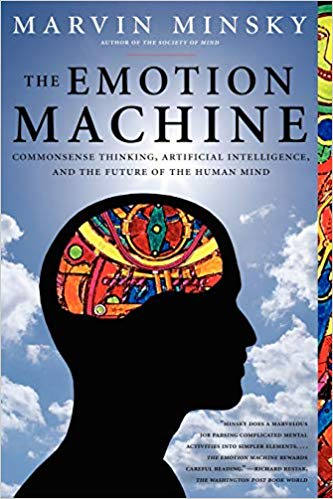 The Emotion Machine - Commonsense Thinking, Artificial Intelligence, and the Future of the Human Mind