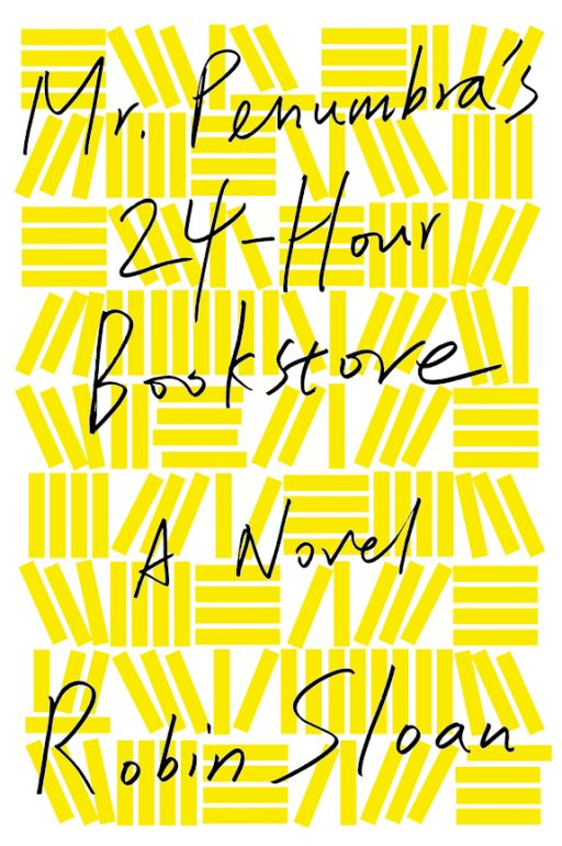 Mr. Penumbrass 24-Hour Bookstore: A Novel