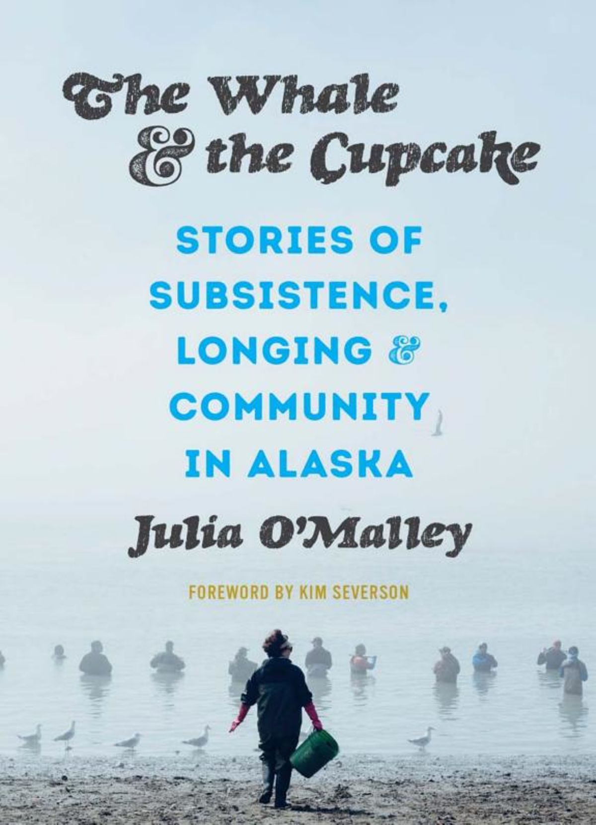 The Whale and the Cupcake: Stories of Subsistence, Longing, and Community in Alaska