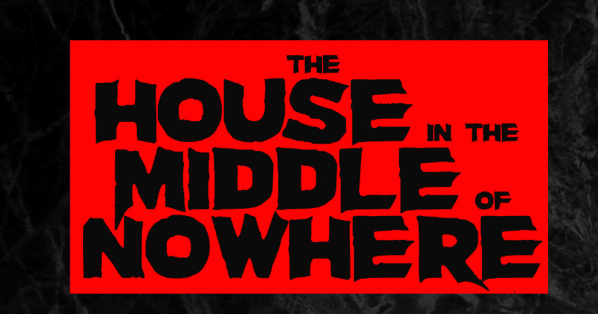 """THE HOUSE IN THE MIDDLE OF NOWHERE"" Feature Film Needs Your Help"