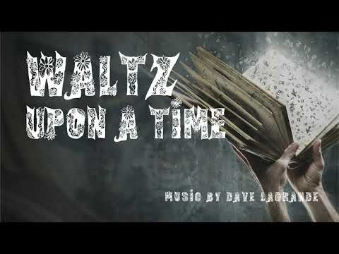 Waltz Upon A Time - Music by Dave LaGrande