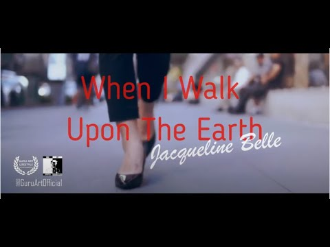 When I Walk Upon the Earth by Jacqueline Belle; Trailer by Daniel Lacho