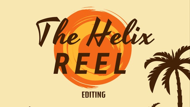 The Helix Reel - Editing