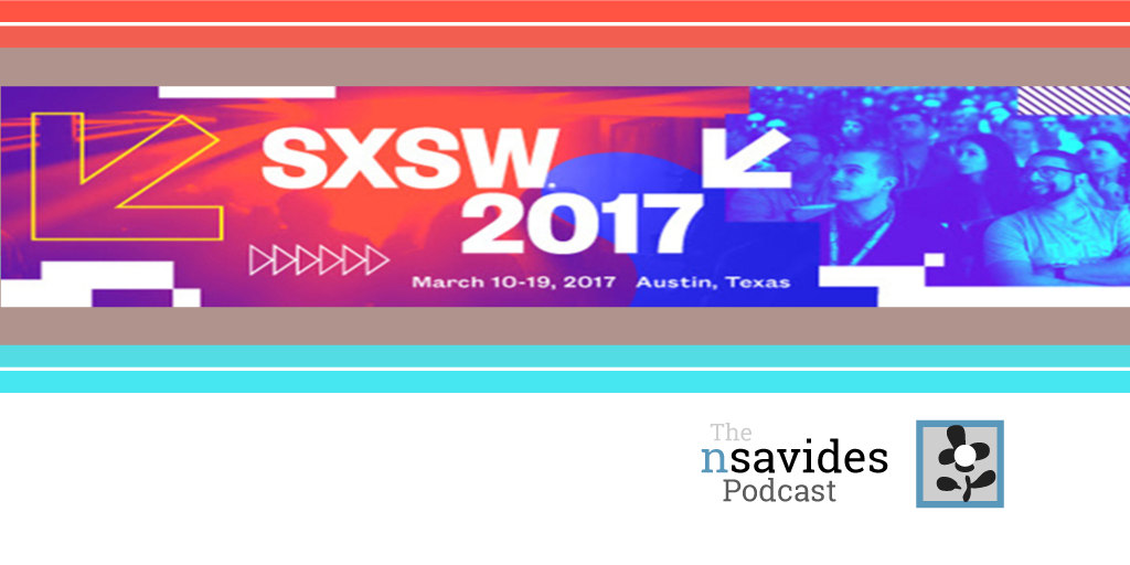 SXSW 2017 Podcast Coverage Part I - Film Interviews * The nsavides Podcast - on filmmaking, music, & art