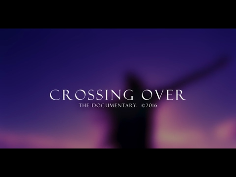 Crossing Over, The Documentary © 2016